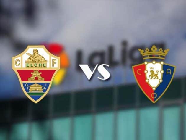 Soi kèo nhà cái bóng đá trận Elche vs Osasuna 23:30, 22/12/2020