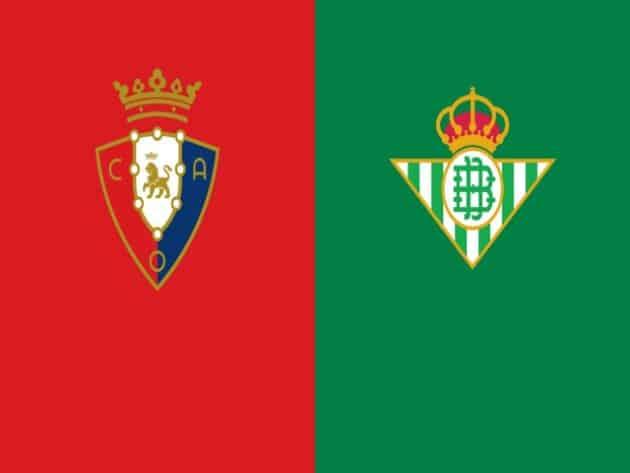 Soi kèo nhà cái bóng đá trận Osasuna vs Betis 22:15, 06/12/2020