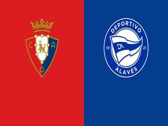 Soi kèo nhà cái bóng đá trận Osasuna vs Alaves 22:15, 31/12/2020