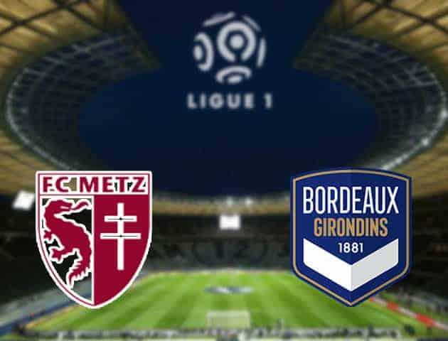 Soi kèo nhà cái bóng đá trận Metz vs Bordeaux 01:00 – 07/01/2021