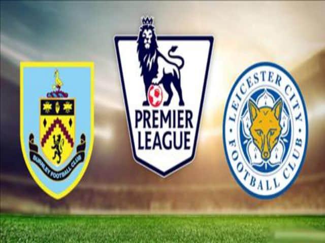 Soi kèo nhà cái bóng đá trận Burnley vs Leicester 01:00 – 04/03/2021