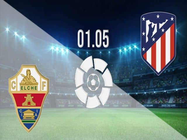 Soi kèo nhà cái bóng đá trận Elche vs Atl. Madrid 21:15 – 01/05/2021