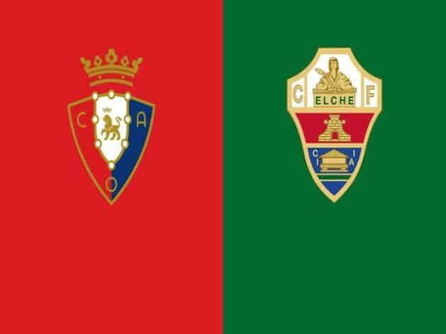 Soi kèo nhà cái bóng đá trận Osasuna vs Elche 19:00 – 18/04/2021
