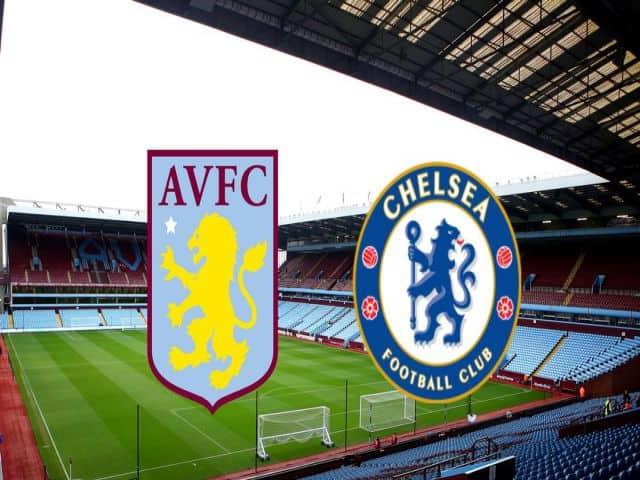 Soi kèo nhà cái bóng đá trận Aston Villa vs Chelsea 22:00 – 23/05/2021