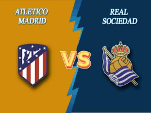 Soi kèo nhà cái bóng đá trận Atl. Madrid vs Real Sociedad 03:00 – 13/05/2021