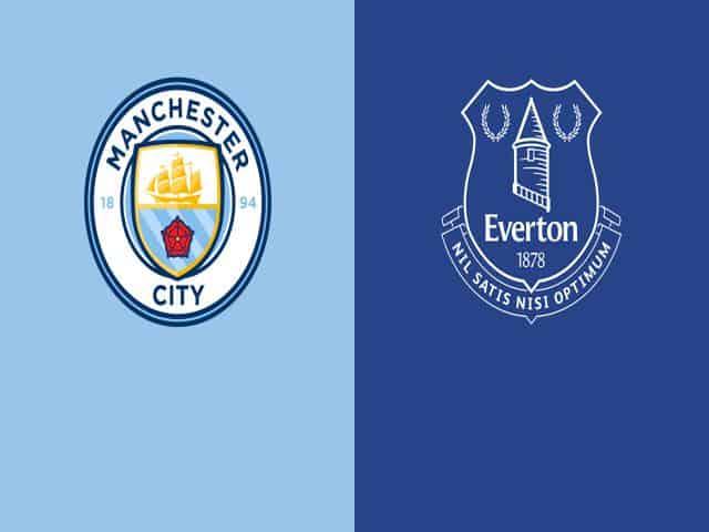 Soi kèo nhà cái bóng đá trận Manchester City vs Everton 22:00 – 23/05/2021