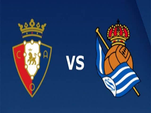 Soi kèo nhà cái bóng đá trận Osasuna vs Real Sociedad 23:00 – 22/05/2021
