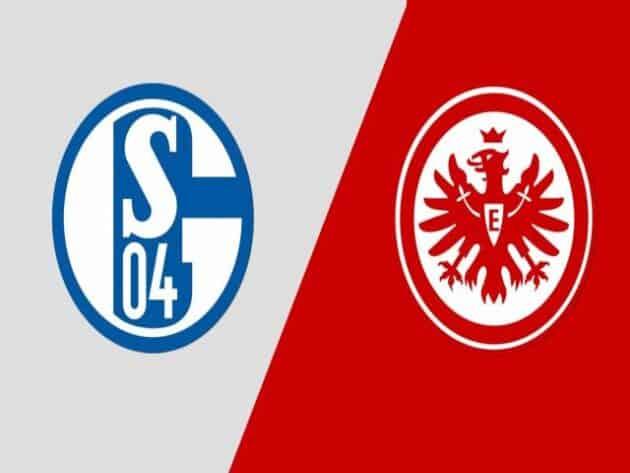 Soi kèo nhà cái bóng đá trận Schalke vs Eintracht Frankfurt 20:30 – 15/05/2021