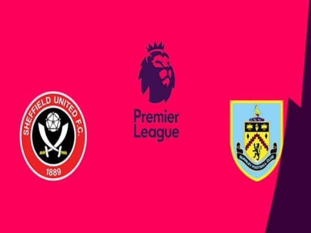 Soi kèo nhà cái bóng đá trận Sheffield Utd vs Burnley 22:00 – 23/05/2021