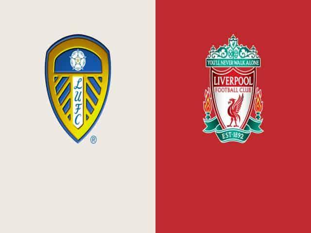 Soi kèo nhà cái bóng đá trận Leeds United vs Liverpool 22:30 – 12/09/2021