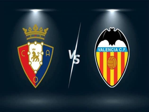 Soi kèo nhà cái bóng đá trận Osasuna vs Valencia 21:15 – 12/09/2021